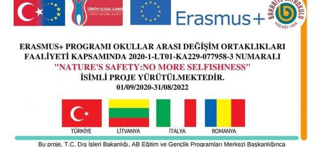 2021-2022 Erasmus+ KA 229 Nature'safety;no more selfishness<br>adlı projemizin ilk sanal hareketliliği 18-22 Ekim tarihleri arasında tüm ortaklarımızla beraber eş zamanlı olarak okullarımızda başlayacaktır.